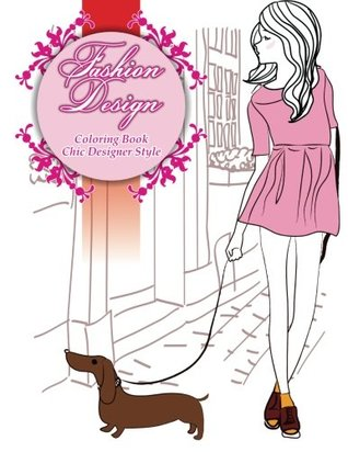 Fashion Design Coloring Book Chic Designer Style: Volume 1 (Fashion & Other Fun Coloring Books For Adults, Teens, & Girls)