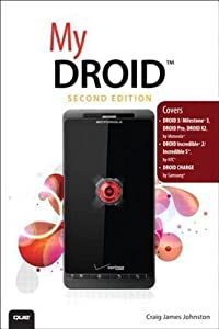 My Droid: (Covers Droid 3/Milestone 3, Droid Pro, Droid X2, Droid Incredible 2/Incredible S, and Droid Charge)