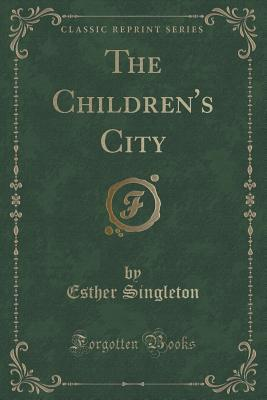 The Childrens City  by  Esther Singleton
