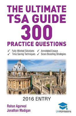 The Ultimate TSA Guide- 300 Practice Questions: Fully Worked Solutions, Time Saving Techniques, Score Boosting Strategies, Annotated Essays, 2016 Entry Book for Thinking Skills Assessment UniAdmissions