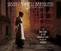 Terrible Typhoid Mary: A True Story of the Deadliest Cook in America