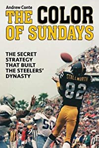 The Color of Sundays: The Secret Strategy That Built the Steelers Dynasty