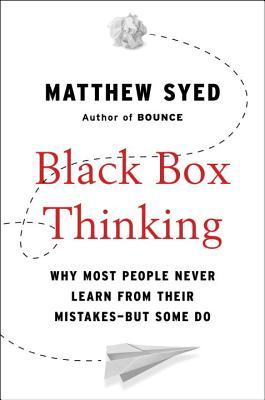 Black Box Thinking by Matthew Syed