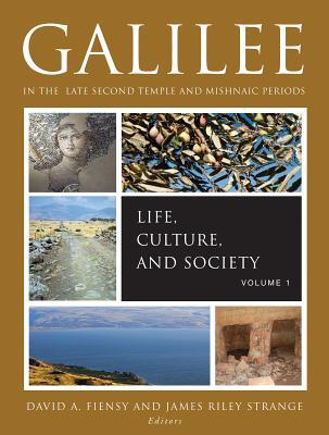 Galilee in the Late Second Temple and Mishnaic Periods: Life, Culture, and Society