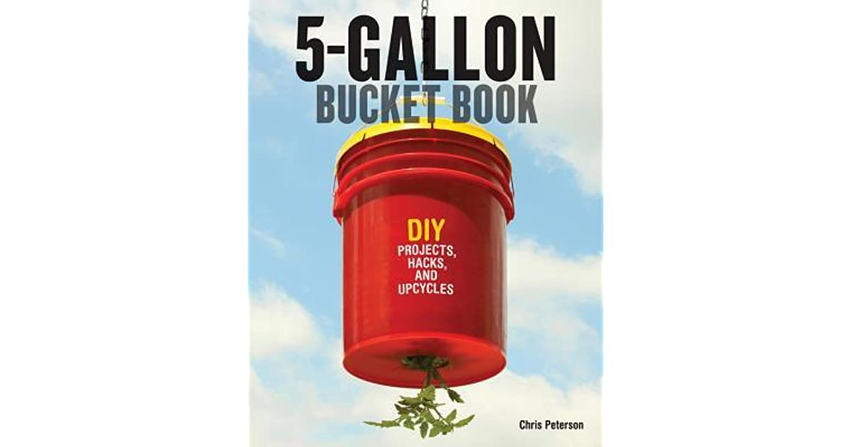 Kitchen Ideas You Can Use Chris Peterson the 5-gallon bucket book: useful diy hacks and upcycles for