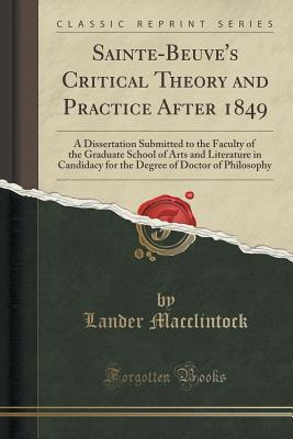 Sainte-Beuve's Critical Theory and Practice After 1849: A Dissertation Submitted to the Faculty of the Graduate School of Arts and Literature in Candidacy for the Degree of Doctor of Philosophy (Classic Reprint)