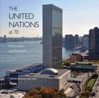The United Nations at 70: Restoration and Renewal