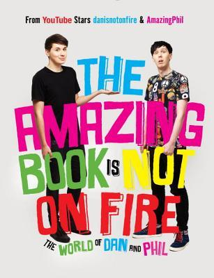 The Amazing Book is Not on Fire by Dan Howell
