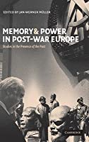 Memory And Power In Post War Europe: Studies In The Presence Of The Past