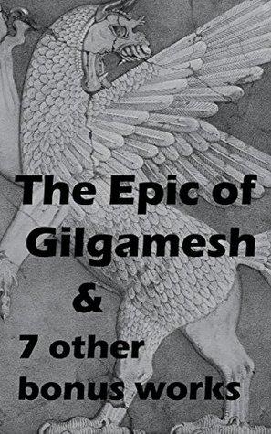 The Epic of Gilgamesh & 7 Other Bonus Works: The Iliad of