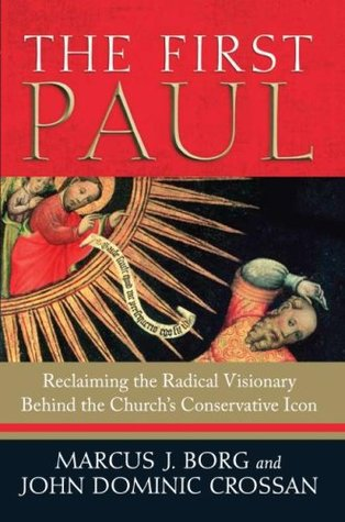 The First Paul: Reclaiming the Radical Visionary Behind the Church's