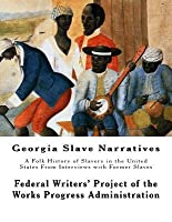 Georgia Slave Narratives: A Folk History of Slavery in the United States from Interviews with Former Slaves