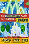 The Unauthorized Guide to Choosing a Church