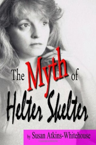 The Myth of Helter Skelter by Susan Atkins-Whitehouse
