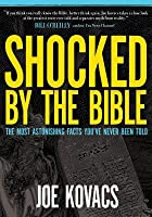 Shocked by the Bible: The Most Astonishing Facts You've Never Been Told