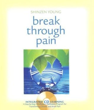 Break Through Pain: A Step-by-Step Mindfulness Meditation Program for Transforming Chronic and Acute Pain