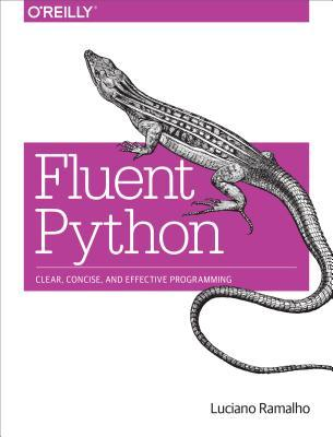 Fluent Python: Clear, Concise, and Effective Programming by