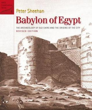 Babylon of Egypt: The Archaeology of Old Cairo and the Origins of the City (Revised Edition)