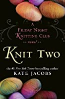 Knit Two (Friday Night Knitting Club, #2)