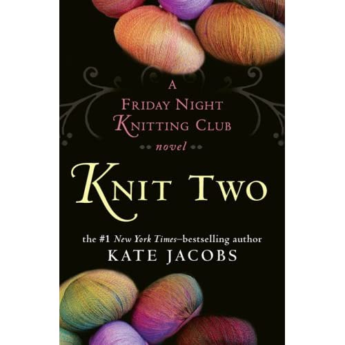 Knitting Club Book : Knit two friday night knitting club by kate jacobs