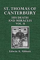 St. Thomas of Canterbury: His Death and Miracles Vol. II