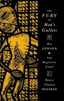 The Fury of Men's Gullets: Ben Jonson and the Digestive Canal
