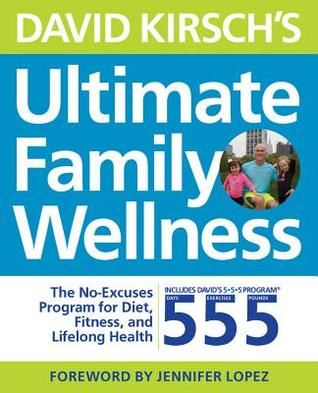 David Kirsch's Ultimate Family Wellness Plan: Live Well Together with the No Fail, No Excuses Fitness and Nutrition Program