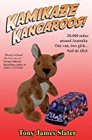 Kamikaze Kangaroos!: 20,000 Miles Around Australia. One Van, Two Girls... And An Idiot