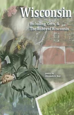 Wisconsin: Poetry Including: Robes of Wisconsin, Corn & Van Buren Street