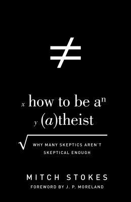 How to Be an (A)theist: Why Many Skeptics Aren't Skeptical Enough