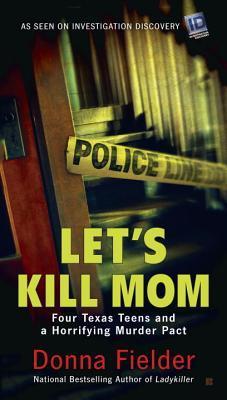 Let's Kill Mom: Four Texas Teens and a Horrifying Murder