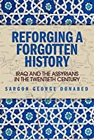 Reforging a Forgotten History: Iraq and the Assyrians in the Twentieth Century