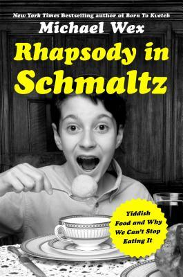 Rhapsody in Schmaltz Yiddish Food and Why We Can't Stop Eating It
