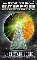 Uncertain Logic (Star Trek: Enterprise: Rise of the Federation #3)