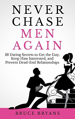 Never-chase-men-again-38-dating-secrets-to-get-the-guy-keep-him-interested-and-prevent-dead-end-relationships