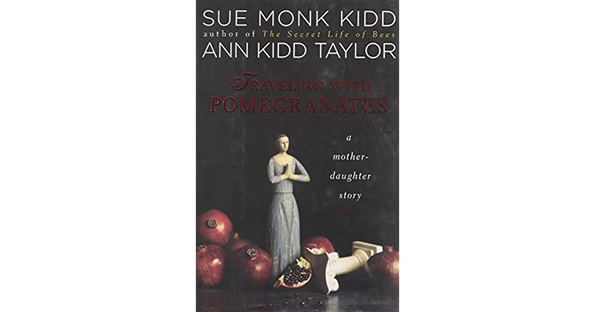 Traveling with Pomegranates A Mother and Daughter Journey to the Sacred Places of Greece Turkey and France