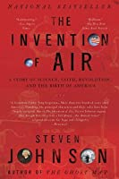 The Invention of Air: A Story Of Science, Faith, Revolution, And The Birth Of America