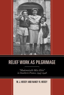 Relief Work as Pilgrimage: Mademoiselle Miss Elsie in Southern France, 1945 1948