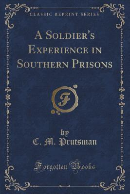 A Soldier's Experience in Southern Prisons