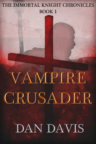Vampire Crusader (The Immortal Knight Chronicles, #1)