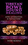 Tibetan Bowl Sound Healing: Using Affirmations and Visualizations