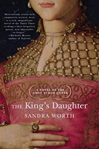 The King's Daughter. A Novel of the First Tudor Queen