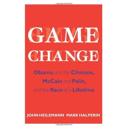Game Change: Obama and the Clintons, McCain and Palin, and the Race