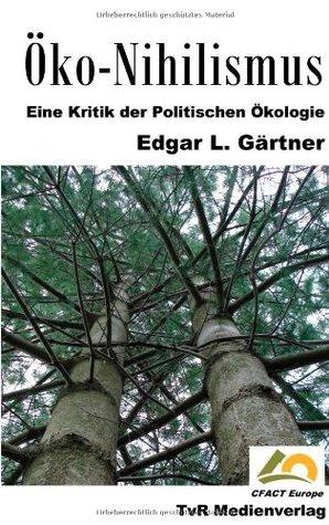 Öko Nihilismus: Eine Kritik der Politischen Ökologie