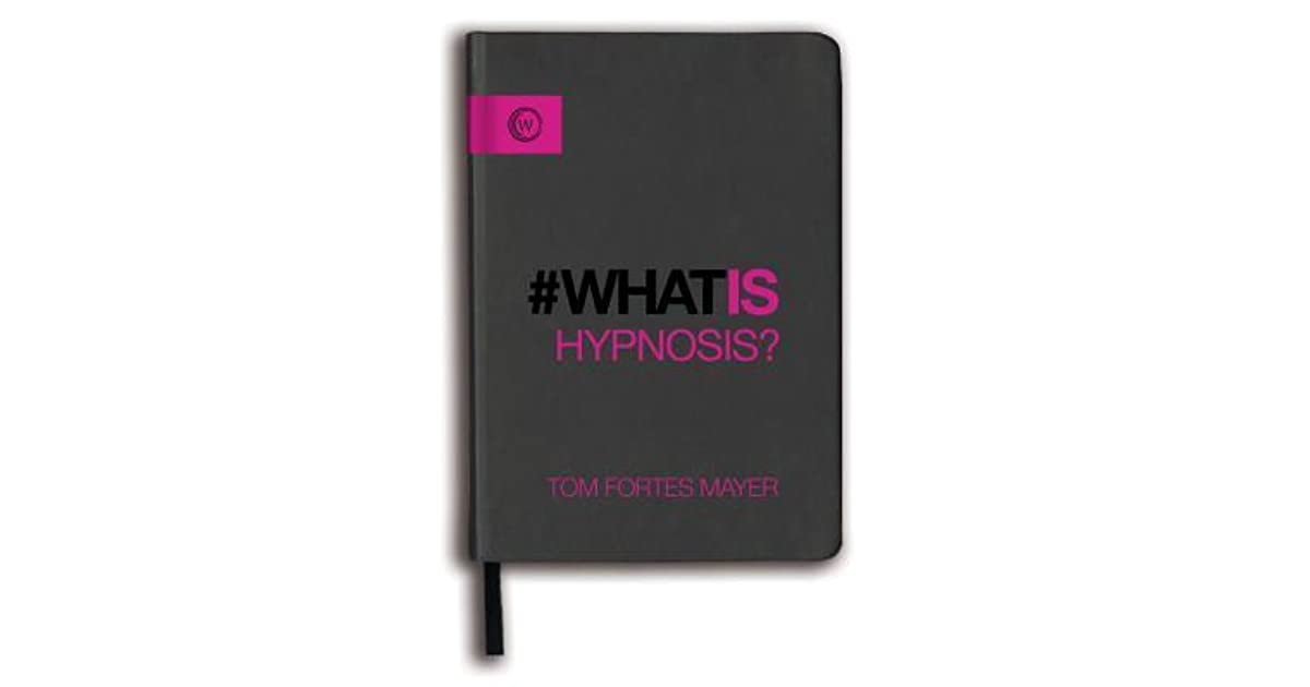 What Is Hypnosis? by Tom Fortes Mayer