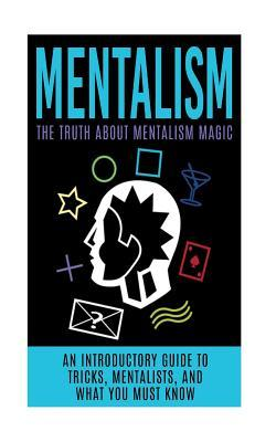 Mentalism: The Truth About Mentalism Magic by Julian Hulse