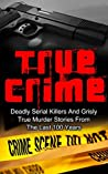 True Crime: Deadly Serial Killers And Grisly Murder Stories From The Last 100 Years: True Crime Stories From The Past (Serial Killers True Crime)