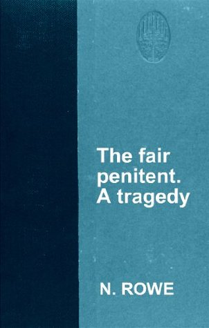The fair penitent. A tragedy by N. Rowe