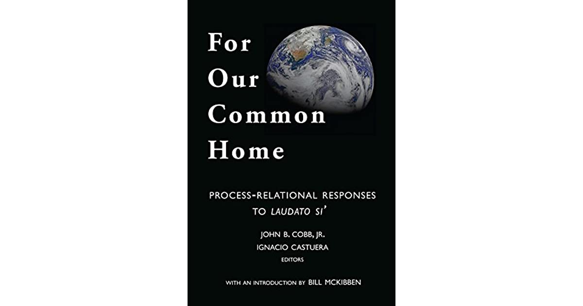 For Our Common Home: Process-Relational Responses to Laudate