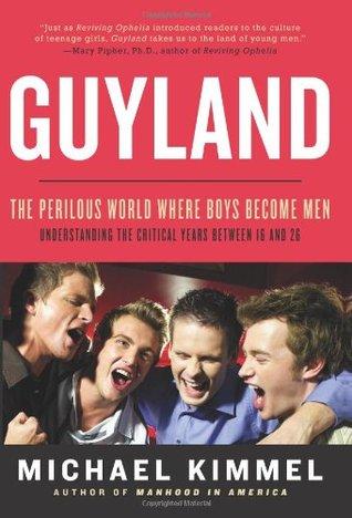 Guyland: The Perilous World Where Boys Become Men